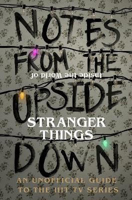Notes From the Upside Down - Inside the World of Stranger Things book