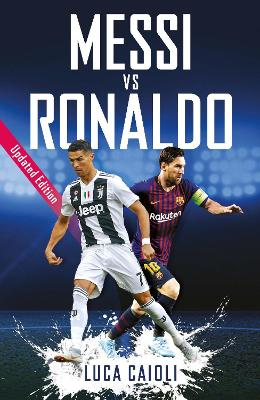 Messi vs Ronaldo: Updated Edition by Luca Caioli