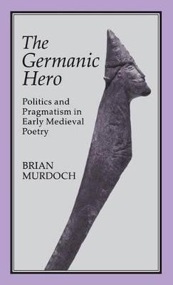The Germanic Hero by Brian O. Murdoch