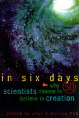 In Six Days: Why Leading Scientists Believe in Creation and Not Evolution by John F. Ashton