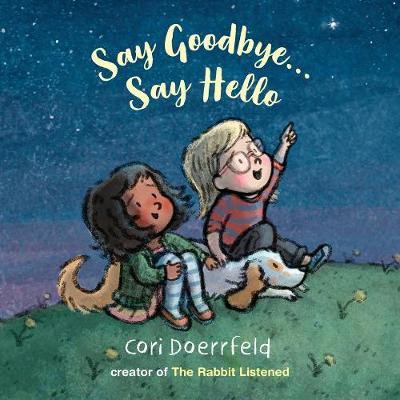 Say Goodbye... Say Hello by Cori Doerrfeld