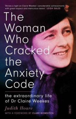 The Woman Who Cracked the Anxiety Code: The extraordinary life of Dr Claire Weekes book