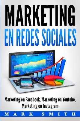 Marketing en Redes Sociales: Marketing en Facebook, Marketing en Youtube, Marketing en Instagram (Libro en Espanol/Social Media Marketing Book Spanish Version) by Mark Smith