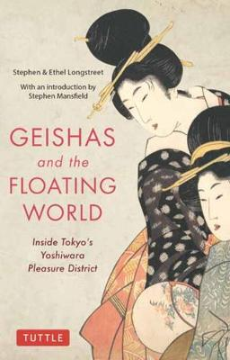 Geishas and the Floating World: Inside Tokyo's Yoshiwara Pleasure District by Stephen Longstreet
