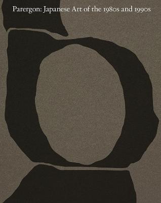 Parergon: Japanese Art of the 1980s and 1990s by Mika Yoshitake