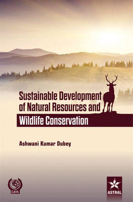 Sustainable Development of Natural Resources and Wildlife Conservation by Ashwani Kumar Dubey