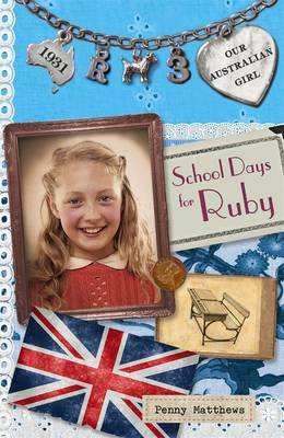 Our Australian Girl: School Days For Ruby (Book 3) by Penny Matthews