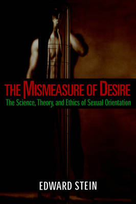 The Mismeasure of Desire: The Science, Theory, and Ethics of Sexual Orientation book