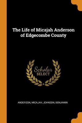 The Life of Micajah Anderson of Edgecombe County by Anderson Micajah