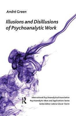 Illusions and Disillusions of Psychoanalytic Work by Andre Green