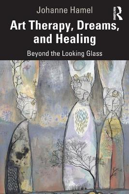 Art Therapy, Dreams, and Healing: Beyond the Looking Glass book