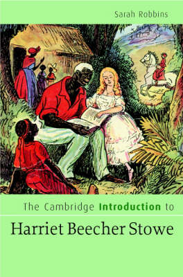 The Cambridge Introduction to Harriet Beecher Stowe by Sarah Robbins