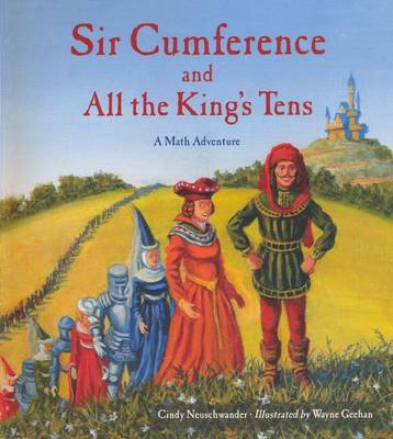Sir Cumference and All the King's Tens by CINDY NEUSCHWANDER