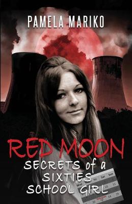 Red Moon: Secrets of a Sixties Schoolgirl by Pam Mariko