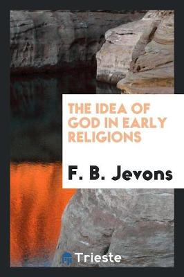 Idea of God in Early Religions by F B Jevons
