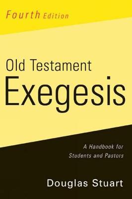 Old Testament Exegesis, Fourth Edition by Douglas Stuart