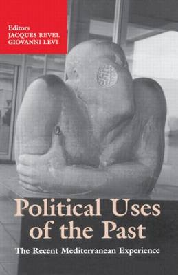 Political Uses of the Past: The Recent Mediterranean Experiences by Giovanni Levi