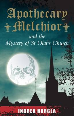 Apothecary Melchior and the Mystery of St Olaf's Church by Indrek Hargla