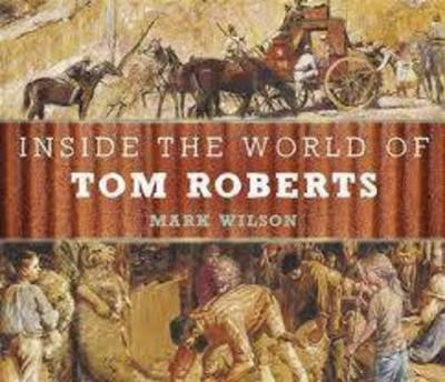 Inside the World of Tom Roberts: A Ben and Gracie Art Adventure book
