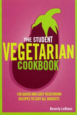 Student Vegetarian Cookbook by Beverly Le Blanc
