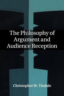 The Philosophy of Argument and Audience Reception by Christopher W. Tindale