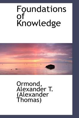 Foundations of Knowledge by Ormond Alexander T (Alexander Thomas)