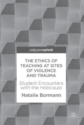 Ethics of Teaching at Sites of Violence and Trauma by Natalie Bormann