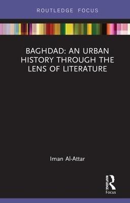 Baghdad: An Urban History through the Lens of Literature book