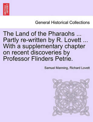 The The Land of the Pharaohs ... Partly Re-Written by R. Lovett ... with a Supplementary Chapter on Recent Discoveries by Professor Flinders Petrie. by Manning