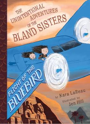 Flight of the Bluebird (The Unintentional Adventures of the Bland Sisters Book 3) by Kara LaReau