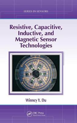 Resistive, Capacitive, Inductive, and Magnetic Sensor Technologies by Winncy Y Du