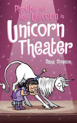 Phoebe and Her Unicorn in Unicorn Theater: Phoebe and Her Unicorn Series Book 8 by Dana Simpson
