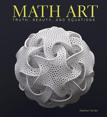Math Art: Truth, Beauty, and Equations by Stephen Ornes