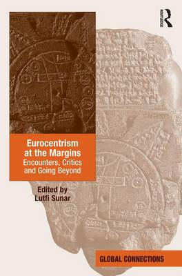 Eurocentrism at the Margins: Encounters, Critics and Going Beyond by Lutfi Sunar