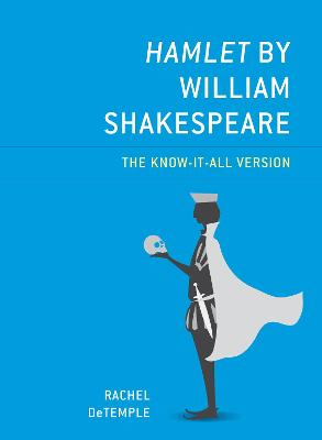 Hamlet by William Shakespeare: The Know-It-All Version by Rachel DeTemple