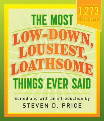 Most Low-Down, Lousiest, Loathsome Things Ever Said by Steven Price