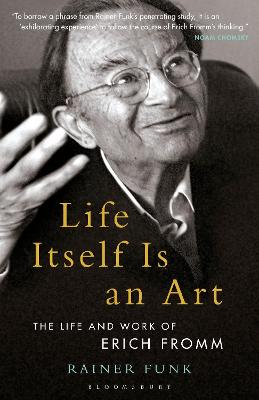 Life Itself Is an Art: The Life and Work of Erich Fromm by Rainer Funk