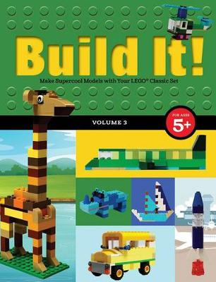Build It! Volume 3: Make Supercool Models with Your LEGO (R) Classic Set by Jennifer Kemmeter