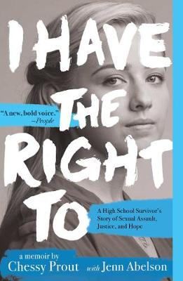 I Have the Right To: A High School Survivor's Story of Sexual Assault, Justice, and Hope book