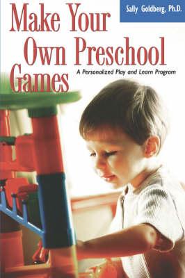 Make Your Own Preschool Games by Sally Goldberg