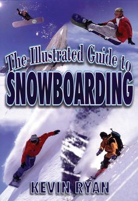 The Illustrated Guide to Snowboarding by Kevin Ryan