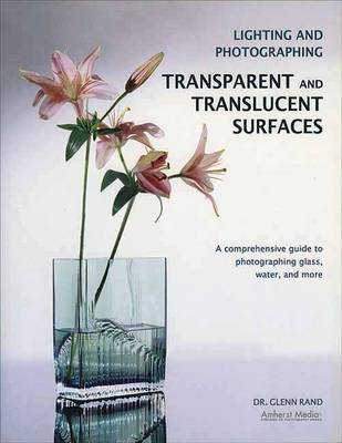 Lighting And Photographing Transparent And Translucent Surfaces by Glenn M. Rand