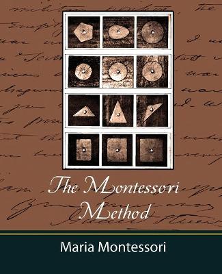 The Montessori Method - Maria Montessori by Montessori Maria Montessori