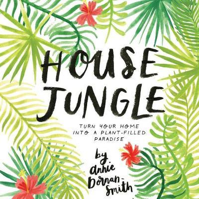 House Jungle by Annie Dornan-Smith