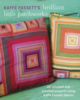 Kaffe Fassett's Brilliant Little Patchworks by Kaffe Fassett
