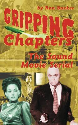 Gripping Chapters: The Sound Movie Serial (Hardback) by Ron Backer