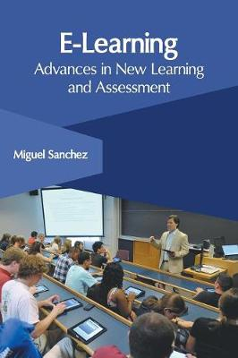 E-Learning: Advances in New Learning and Assessment by Miguel Sanchez
