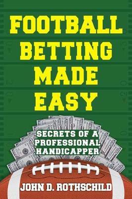 Football Betting Made Easy by John D. Rothschild