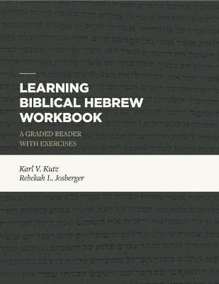 Learning Biblical Hebrew Workbook: A Graded Reader with Exercises by Karl V. Kutz