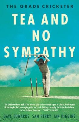 The The Grade Cricketer: Tea and No Sympathy by Sam Perry
